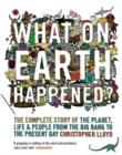 What on Earth Happened? : The Complete Story of the Planet, Life and People from the Big Bang to the Present Day - Book