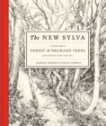 The New Sylva : A Discourse of Forest and Orchard Trees for the Twenty-first Century - Book