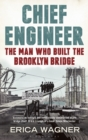 Chief Engineer : The Man Who Built the Brooklyn Bridge - eBook