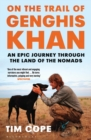 On the Trail of Genghis Khan : An Epic Journey Through the Land of the Nomads - eBook