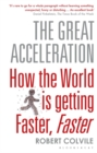 The Great Acceleration : How the World is Getting Faster, Faster - Book