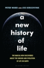 A New History of Life : The Radical New Discoveries about the Origins and Evolution of Life on Earth - eBook