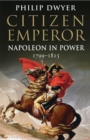 Citizen Emperor : Napoleon in Power 1799-1815 - Book