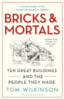 Bricks & Mortals : Ten Great Buildings and the People They Made - Book