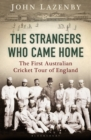 The Strangers Who Came Home : The First Australian Cricket Tour of England - Book