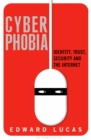 Cyberphobia : Identity, Trust, Security and the Internet - eBook