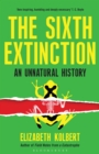 The Sixth Extinction : An Unnatural History - eBook