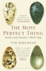 The Most Perfect Thing : Inside (and Outside) a Bird's Egg - Book