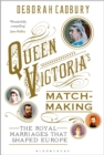 Queen Victoria's Matchmaking : The Royal Marriages that Shaped Europe - eBook