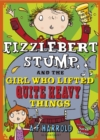 Fizzlebert Stump and the Girl Who Lifted Quite Heavy Things - Book
