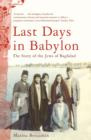 Last Days in Babylon : The Story of the Jews of Baghdad - eBook