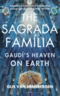 The Sagrada Familia : Gaud 's Heaven on Earth - eBook