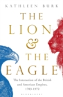 Lion and the Eagle : The Interaction of the British and American Empires 1783-1972 - Book