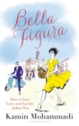 Bella Figura : How to Live, Love and Eat the Italian Way - eBook