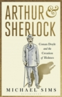 Arthur & Sherlock : Conan Doyle and the Creation of Holmes - Book