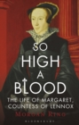 So High a Blood : The Life of Margaret, Countess of Lennox - eBook