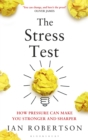 The Stress Test : How Pressure Can Make You Stronger and Sharper - eBook