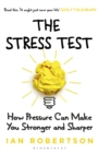 The Stress Test : How Pressure Can Make You Stronger and Sharper - Book
