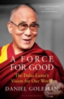 A Force for Good : The Dalai Lama's Vision for Our World - eBook