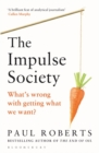 The Impulse Society : What's Wrong With Getting What We Want - Book