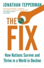 The Fix : How Nations Survive and Thrive in a World in Decline - eBook