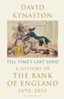 Till Time's Last Sand : A History of the Bank of England 1694-2013 - Book