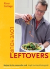 River Cottage Love Your Leftovers : Recipes for the Resourceful Cook - Book