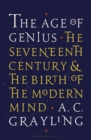 The Age of Genius : The Seventeenth Century and the Birth of the Modern Mind - Book