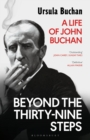 Beyond the Thirty-Nine Steps : A Life of John Buchan - Book