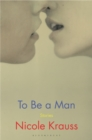 To Be a Man : 'One of America's most important novelists' (New York Times) - Book