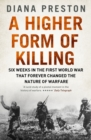 A Higher Form of Killing : Six Weeks in the First World War That Forever Changed the Nature of Warfare - Book