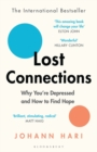 Lost Connections : Why You're Depressed and How to Find Hope - Book