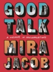 Good Talk : A Memoir in Conversations - Book