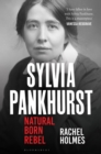 Sylvia Pankhurst : Natural Born Rebel - Book