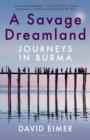 A Savage Dreamland : Journeys in Burma - eBook