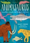 Animasaurus : Incredible Animals That Roamed the Earth - Book