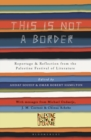 This is Not a Border : Reportage & Reflection from the Palestine Festival of Literature - Book