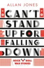 Can't Stand Up For Falling Down : Rock'n'Roll War Stories - Book