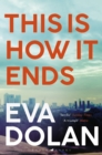 This Is How It Ends : The most critically acclaimed crime thriller of 2018 - eBook