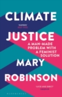 Climate Justice : A Man-Made Problem With a Feminist Solution - Book