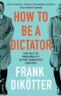 How to Be a Dictator : The Cult of Personality in the Twentieth Century - Book