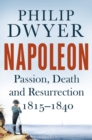 Napoleon : Passion, Death and Resurrection 1815-1840 - Book