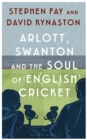 Arlott, Swanton and the Soul of English Cricket - Book