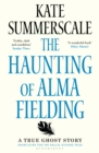The Haunting of Alma Fielding : A True Ghost Story - eBook