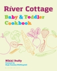 River Cottage Baby and Toddler Cookbook - Book
