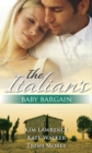 The Italian's Baby Bargain: The Italian's Wedding Ultimatum / The Italian's Forced Bride / The Mancini Marriage Bargain (Mills & Boon M&B) - eBook