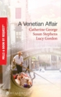 A Venetian Affair: A Venetian Passion / In the Venetian's Bed / A Family For Keeps (Mills & Boon By Request) - eBook