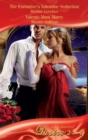 The Executive's Valentine Seduction / Valente Must Marry - eBook