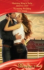 Claiming King's Baby / Wyoming Wedding: Claiming King's Baby (Kings of California, Book 5) / Wyoming Wedding (Mills & Boon Desire) - eBook