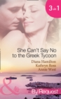 She Can't Say No to the Greek Tycoon: The Kouvaris Marriage / The Greek Tycoon's Innocent Mistress / The Greek's Convenient Mistress (Mills & Boon By Request) - eBook